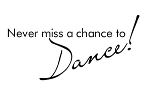 Never Miss A Chance to Dance! - Wall Decal
