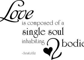 Love is Composed of a Single Soul Inhabiting 2 Bodies