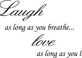Laugh As Long As You Breathe - Wall Decal